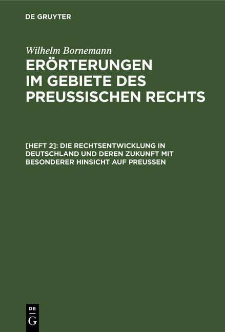 Cover-Bild Wilhelm Bornemann: Erörterungen im Gebiete des Preußischen Rechts / Die Rechtsentwicklung in Deutschland und deren Zukunft mit besonderer Hinsicht auf Preußen