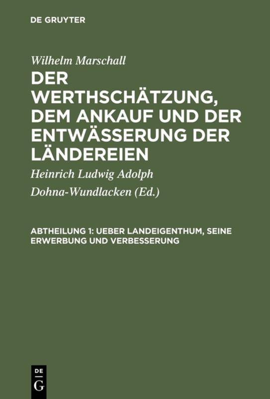 Cover-Bild Wilhelm Marschall: Der Werthschätzung, dem Ankauf und der Entwässerung der Ländereien / Ueber Landeigenthum, seine Erwerbung und Verbesserung