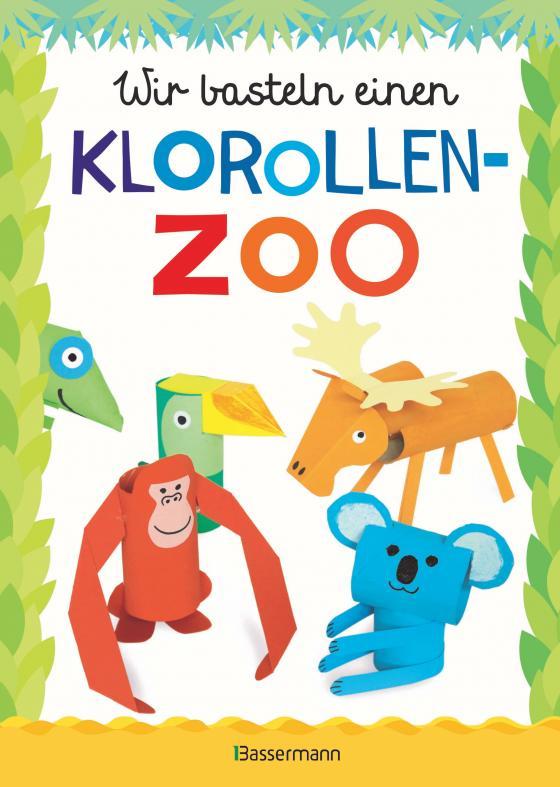 Cover-Bild Wir basteln einen Klorollen-Zoo. Das Bastelbuch mit 40 lustigen Tieren aus Klorollen: Gorilla, Krokodil, Python, Papagei und vieles mehr. Ideal für Kindergarten- und Kita-Kinder