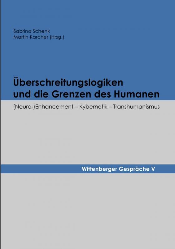 Cover-Bild Wittenberger Gespräche / Überschreitungslogiken und die Grenzen des Humanen