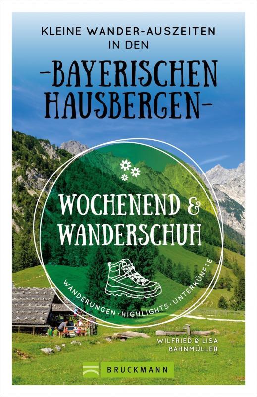 Cover-Bild Wochenend und Wanderschuh – Kleine Wander-Auszeiten in den Bayerischen Hausbergen