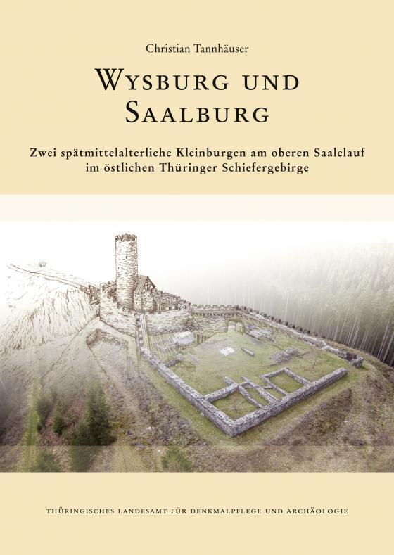 Cover-Bild Wysburg und Saalburg. Zwei spätmittelalterliche Kleinburgen am oberen Saalelauf im östlichen Thüringer Schiefergebirge.