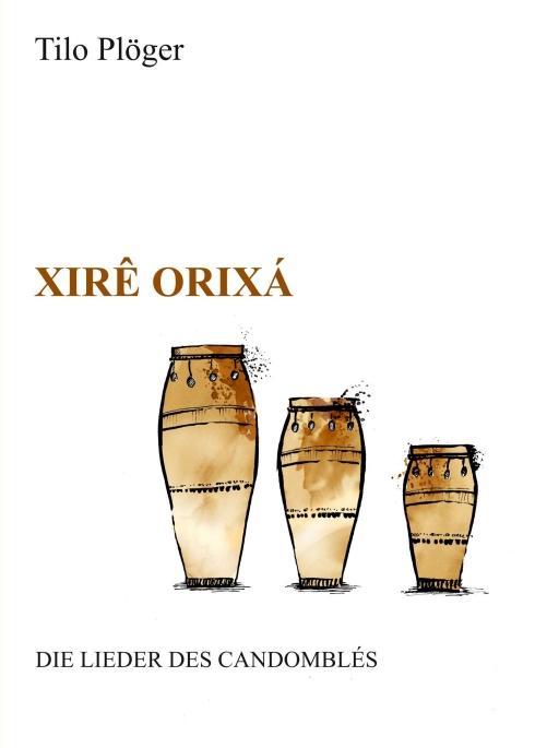 Cover-Bild Xirê Orixá — Die Lieder des Candomblés
