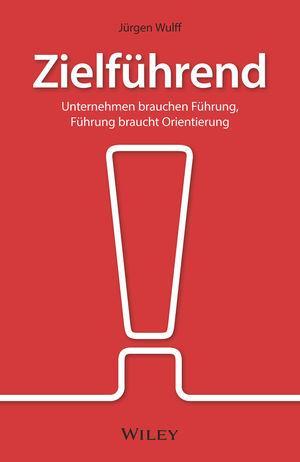 Cover-Bild Zielführend: Unternehmen brauchen Führung, Führung braucht Orientierung