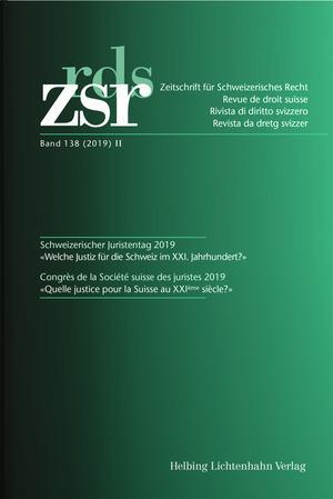 Cover-Bild ZSR Band 138 (2019) II - Schweizerischer Juristentag 2019 Congrès de la Société suisse des Juristes