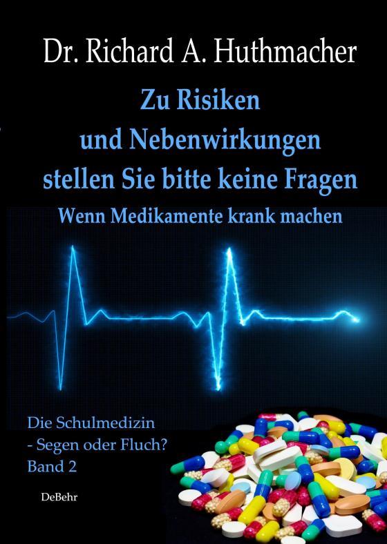 Cover-Bild Zu Risiken und Nebenwirkungen stellen Sie bitte keine Fragen - Wenn Medikamente krank machen