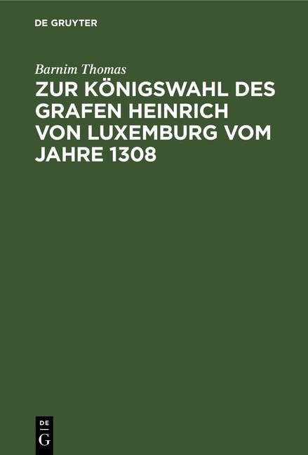 Cover-Bild Zur Königswahl des Grafen Heinrich von Luxemburg vom Jahre 1308