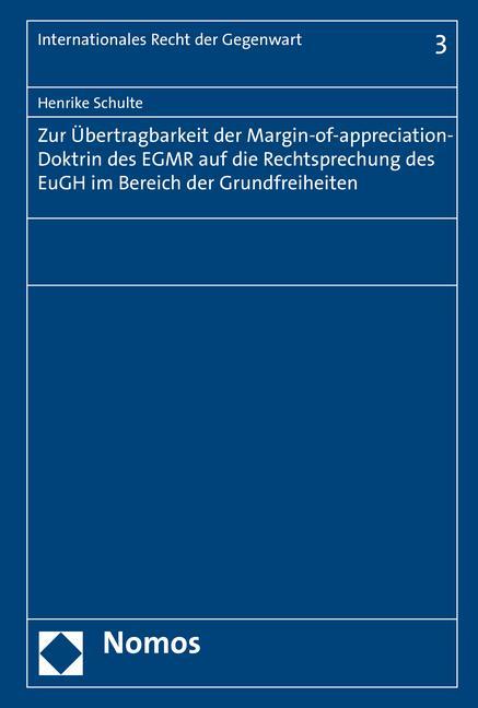 Cover-Bild Zur Übertragbarkeit der Margin-of-appreciation-Doktrin des EGMR auf die Rechtsprechung des EuGH im Bereich der Grundfreiheiten