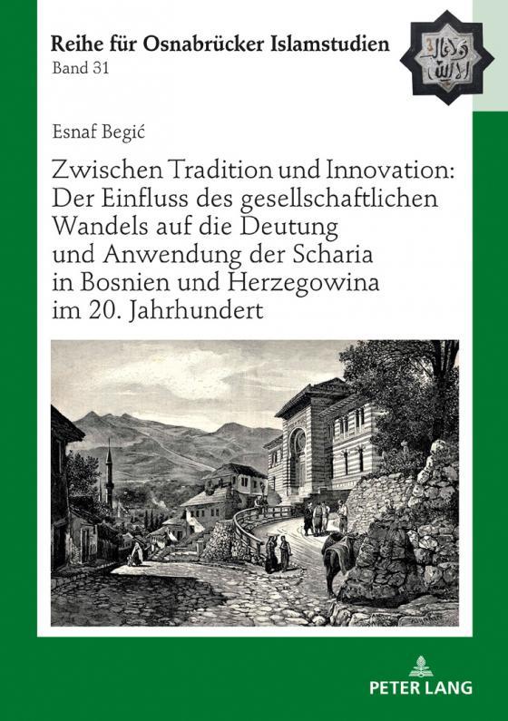 Cover-Bild Zwischen Tradition und Innovation: Der Einfluss des gesellschaftlichen Wandels auf die Anwendung der Scharia in Bosnien und Herzegowina im 20. Jahrhundert