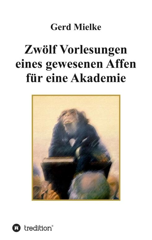 Cover-Bild Zwölf Vorlesungen eines gewesenen Affen für eine Akademie