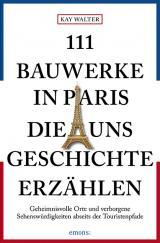 Cover-Bild 111 Bauwerke in Paris, die uns Geschichte erzählen
