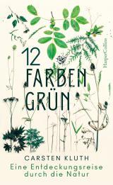 Cover-Bild 12 Farben Grün - Eine Entdeckungsreise durch die Natur