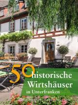 Cover-Bild 50 historische Wirtshäuser in Unterfranken