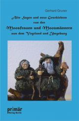 Cover-Bild Alte Sagen und neue Geschichten von den Moosfrauen und Moosmännern aus dem Vogtland und Umgebung