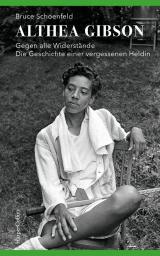 Cover-Bild Althea Gibson - Gegen alle Widerstände. Die Geschichte einer vergessenen Heldin