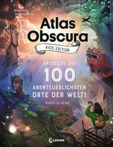 Cover-Bild Atlas Obscura Kids Edition - Entdecke die 100 abenteuerlichsten Orte der Welt!