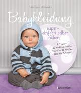 Cover-Bild Babykleidung supereinfach selber stricken! 1 Prinzip - 30 niedliche Modelle