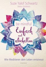 Cover-Bild Be mindful - Einfach mal abschalten