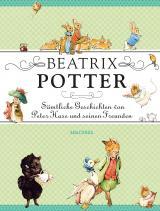 Cover-Bild Beatrix Potter - Sämtliche Geschichten von Peter Hase und seinen Freunden