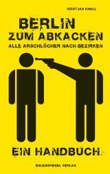 Cover-Bild Berlin zum Abkacken -Alle Arschlöcher nach Bezirken