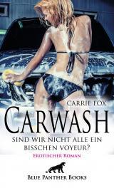 Cover-Bild Carwash – sind wir nicht alle ein bisschen Voyeur? | Erotischer Roman