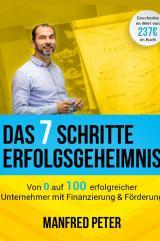 Cover-Bild Das 7 Schritte Erfolgsgeheimnis - Von 0 auf 100 erfolgreicher Unternehmer mit Finanzierung & Förderung