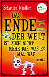 Cover-Bild Das Ende der Welt ist auch nicht mehr das, was es mal war