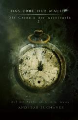 Cover-Bild Das Erbe der Macht – Die Chronik der Archivarin 2: Auf der Suche nach H. G. Wells