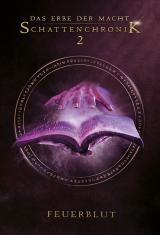 Cover-Bild Das Erbe der Macht - Schattenchronik 2: Feuerblut (Bände 4-6)