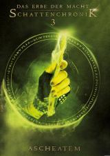 Cover-Bild Das Erbe der Macht - Schattenchronik 3: Ascheatem (Bände 7-9)