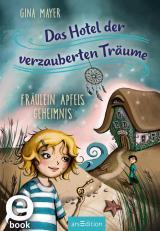 Cover-Bild Das Hotel der verzauberten Träume - Fräulein Apfels Geheimnis