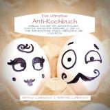 """Cover-Bild Das ultimative Anti-Kochbuch - Sinnlos """"kochen"""" mit Wasserkocher, Toaster, Backofen, Mikrowelle und Co."""