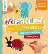 Cover-Bild Das Verbastelbuch für die Allerkleinsten Schneiden und Kleben. Meine Lieblingstiere