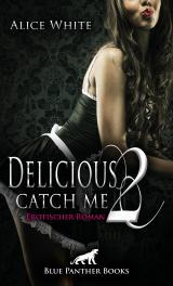 Cover-Bild Delicious 2 - Catch me | Erotischer Roman