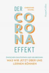Cover-Bild Der Corona-Effekt - Zwischen Shutdown und Neubeginn: Was wir jetzt über uns lernen können