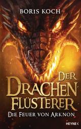 Cover-Bild Der Drachenflüsterer - Die Feuer von Arknon
