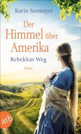 Cover-Bild Der Himmel über Amerika - Rebekkas Weg