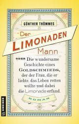 Cover-Bild Der Limonadenmann oder Die wundersame Geschichte eines Goldschmieds, der der Frau, die er liebte, das Leben retten wollte und dabei die Limonade erfand