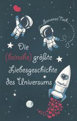 Cover-Bild Die (beinahe) größte Liebesgeschichte des Universums
