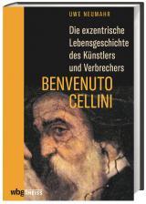 Cover-Bild Die exzentrische Lebensgeschichte des Künstlers und Verbrechers Benvenuto Cellini