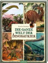 Cover-Bild Die ganze Welt der Dinosaurier