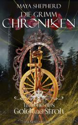 Cover-Bild Die Grimm-Chroniken (Band 11): Träume aus Gold und Stroh