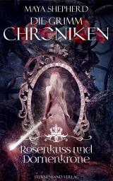 Cover-Bild Die Grimm-Chroniken (Band 15): Rosenkuss und Dornenkrone
