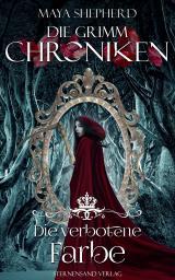 Cover-Bild Die Grimm-Chroniken (Band 9: Die verbotene Farbe)