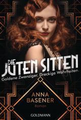 Cover-Bild Die juten Sitten - Goldene Zwanziger. Dreckige Wahrheiten
