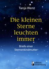Cover-Bild Die kleinen Sterne leuchten immer - Briefe einer Sternenkindmutter