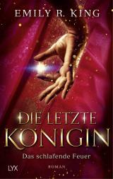 Cover-Bild Die letzte Königin - Das schlafende Feuer