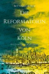 Cover-Bild Die Reformatorin von Köln