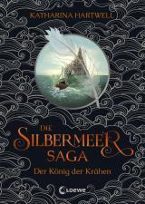 Cover-Bild Die Silbermeer-Saga (Band 1) - Der König der Krähen