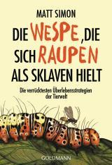 Cover-Bild Die Wespe, die sich Raupen als Sklaven hielt